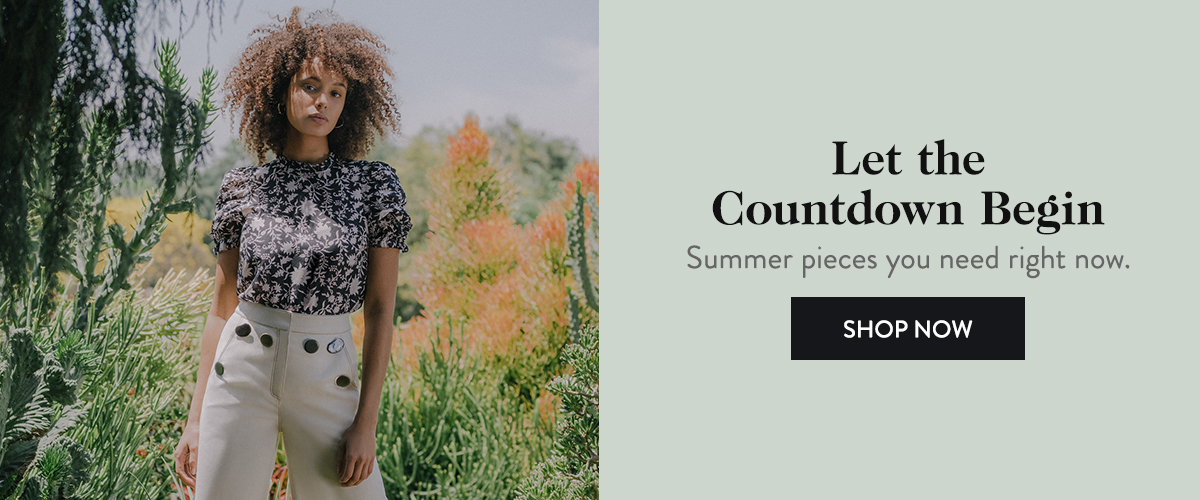 Let the countdown begin with summery pieces that work right now, too.