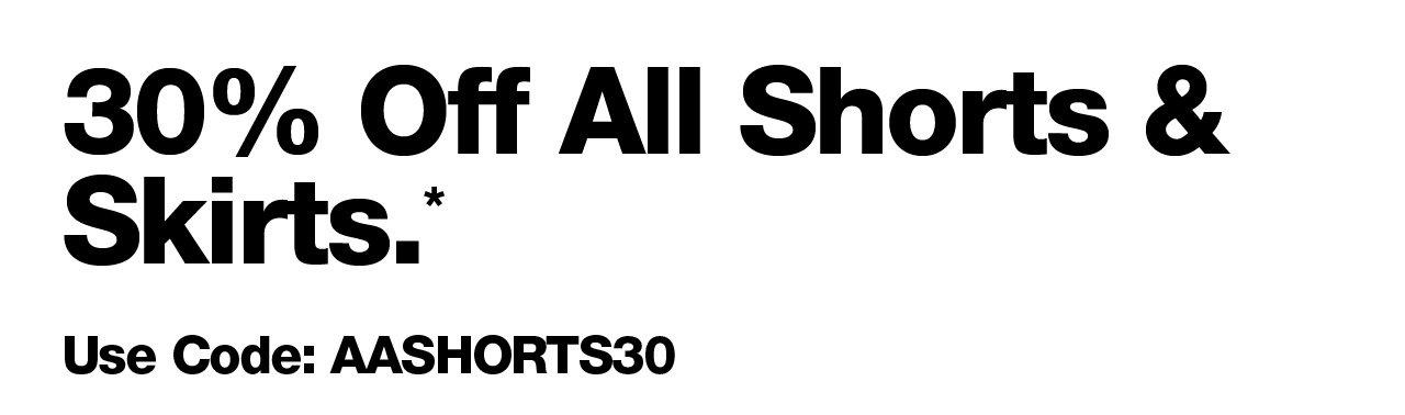 30% Off* Shorts & Skirts