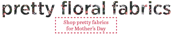 Shop pretty floral fabrics for Mother's Day