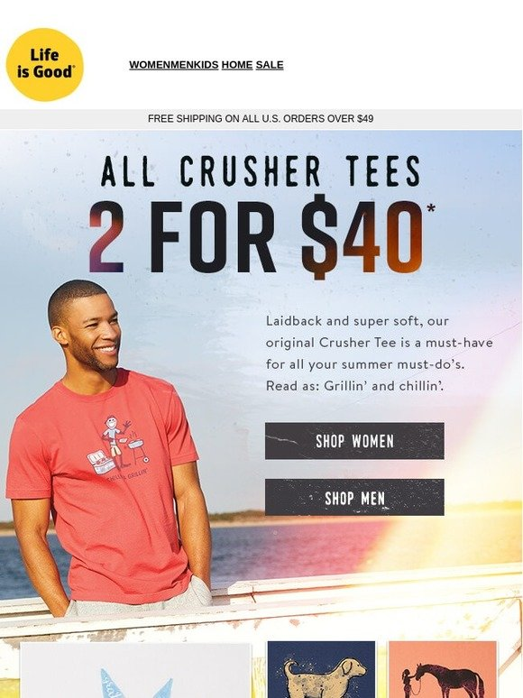81f7568e763 Life is good.®  2 for  40 Crusher Tees! Do a double take.