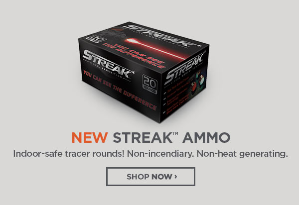 New Streak Ammo. Indoor-Safe Tracer Rounds.