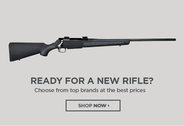Ready For A New Rifle? Choose From Top Brands At The Best Prices.