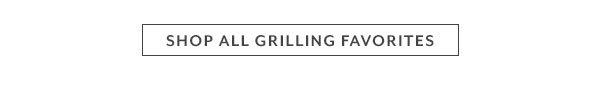 Shop All Grilling Favorites