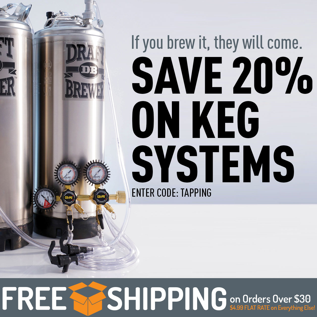 "20% off Draft Brewer Keg Systems + Free Shipping. Use code ""TAPPING"" now through 11:59 pm CST on 5/17/2018."