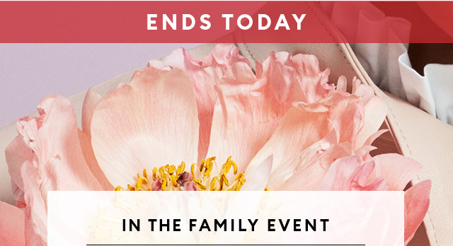 ENDS TODAY | IN THE FAMILY EVENT