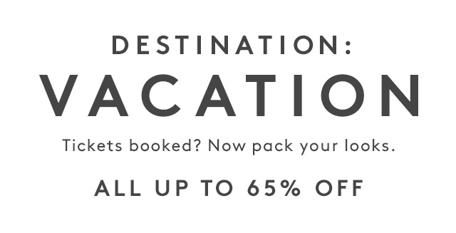 Destination: Vacation | Tickets booked? Now pack  your looks. | All up to 65% Off