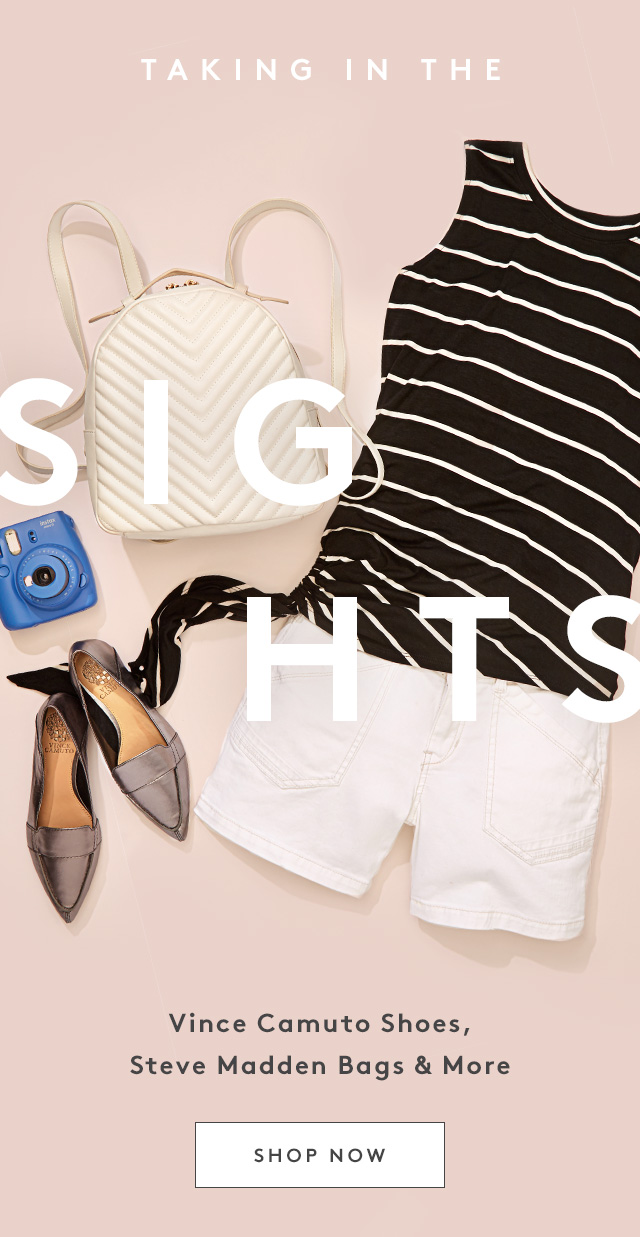 Taking in the Sights | Vince Camuto Shoes, Steve Madden Bags & More | Shop Now