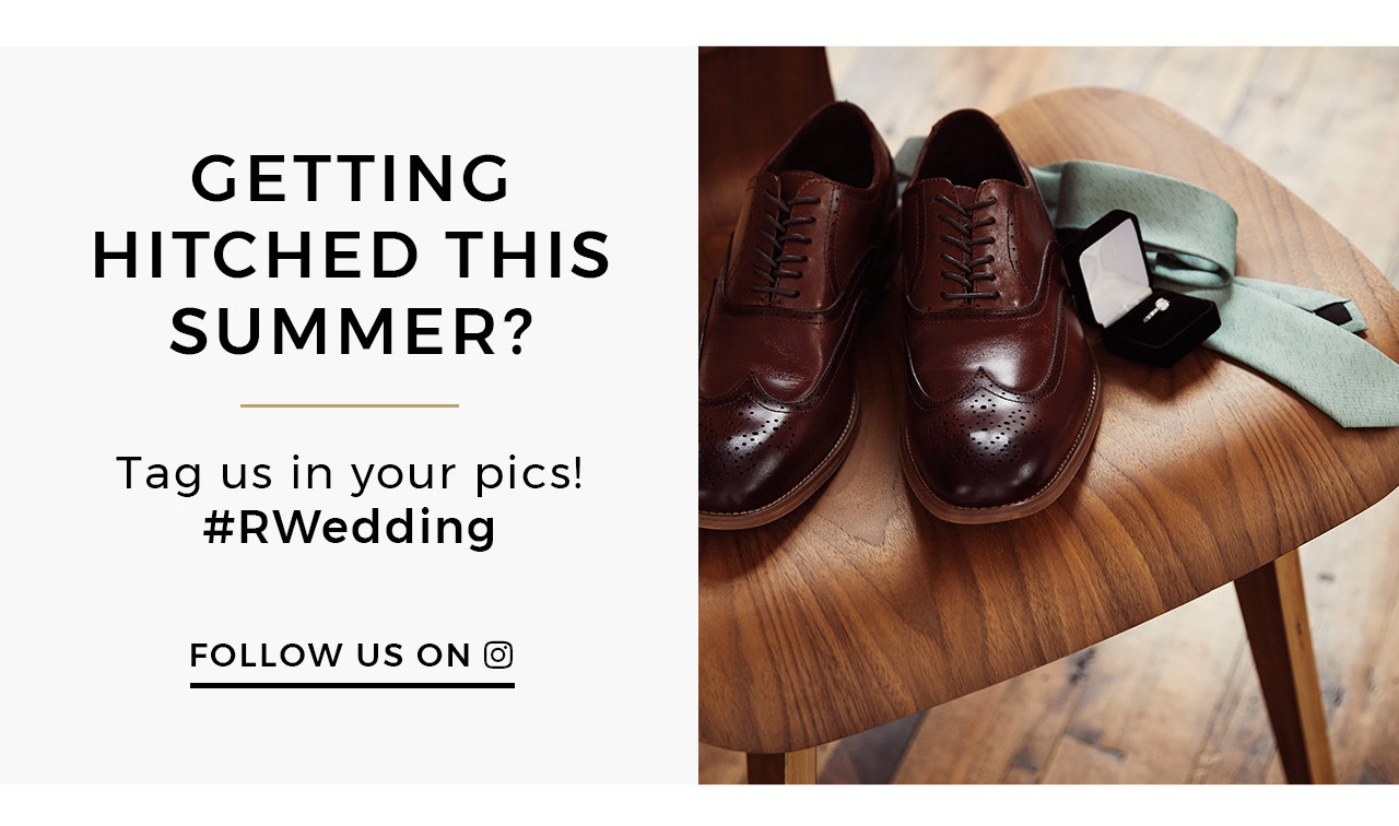 Getting hitched this Summer? Tag us in your pics #RWedding. Follow us on Instagram.