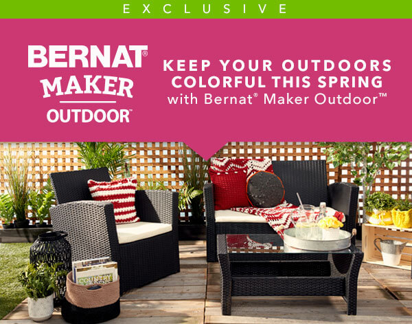 Exclusive! Bernat Maker Outdoor. Keep you outdoors colorful this Spring with Bernat Maker Outdoor.