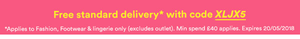 Free standard delivery with code XLJX5*