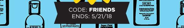CODE: FRIENDS - ENDS: 5/21/18