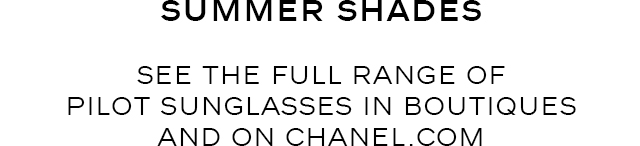 SUMMER SHADES - SEE THE FULL RANGE OF PILOT SUNGLASSES IN BOUTIQUES AND ON CHANEL.COM