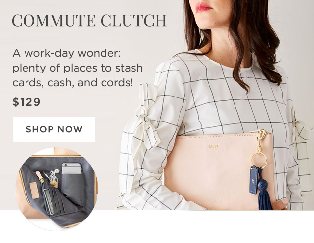 COMMUTE CLUTCH - A work-day wonder: plenty of places to stash cards, cash, and cords! - $129 - SHOP NOW