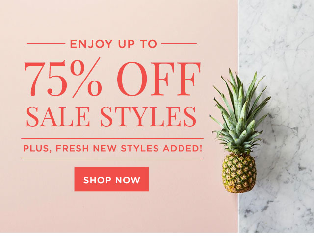 ENJOY UP TO 75% OFF SALE STYLES - PLUS, FRESH NEW STYLES ADDED! - SHOP NOW