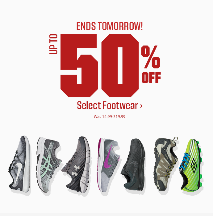 ENDS TOMORROW! UP TO 50% OFF SELECT FOOTWEAR - WAS 14.99319.99 | SHOP NOW