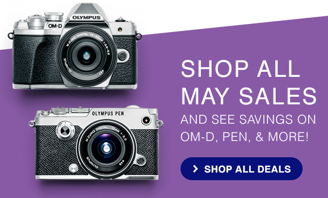 SHOP ALL MAY SALES AND SEE SAVINGS ON OM-D, PEN, & MORE!