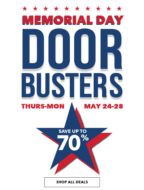 Memorial Day Doorbusters. Thurs-Mon, May 24-28 Save Up To 70%. SHOP ALL DEALS.