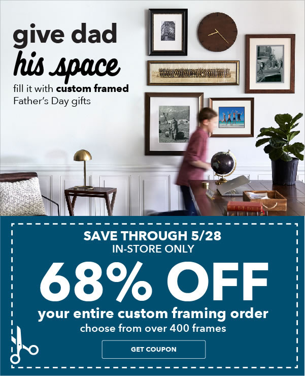 In-Store Only Save through 5/28 68% off Your Entire Custom Framing Order. Entire Stock of over 400 Frame. GET COUPON.