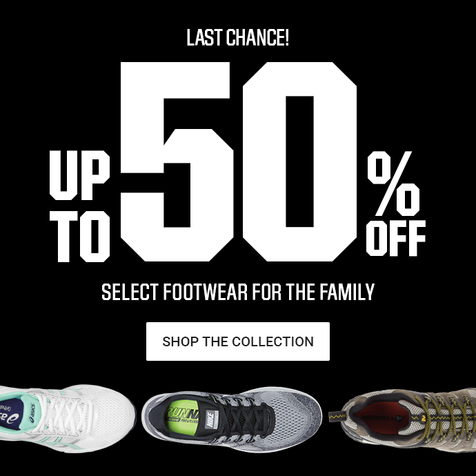 LAST CHANCE! UP TO 50% OFF SELECT FOOTWEAR FOR THE FAMILY | SHOP THE COLLECTION