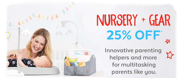 Nursery + Gear 25% off* | Innovative parenting helpers and more for multitasking parents like you.