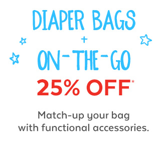 Diaper Bags + On-The-Go 25% off* | Match-up your bag with functional accessories.