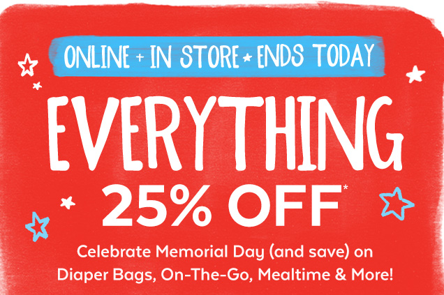 Online + In store ☆ Ends today | Everything 25% off* | Celebrate Memorial Day (and save) on Diaper Bags, On-The-Go, Mealtime & More!