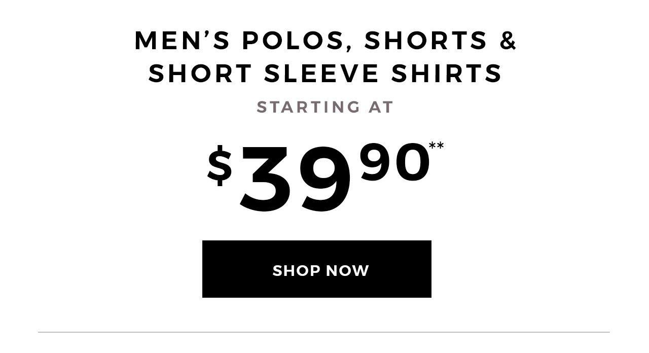 Men's polos, Shorts & Short Sleeve Shirts starting at 39.90. Shop Now.