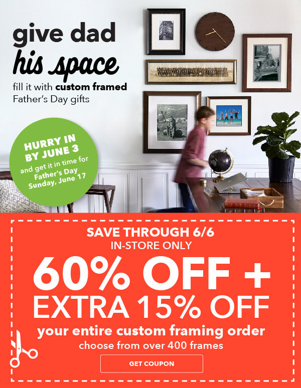 Save Through 6/6. 60% Off Plus 15% Off Your Entire Custom Framing Order.