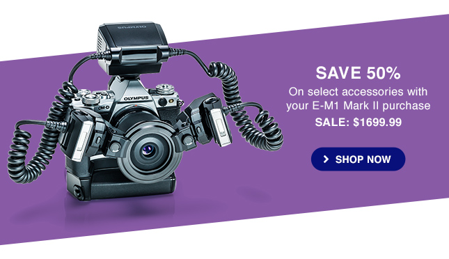SAVE 50% On select accessories with your E-M1 Mark II purchase - SALE: $1699.99