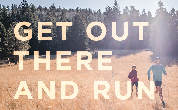 GET OUT THERE AND RUN