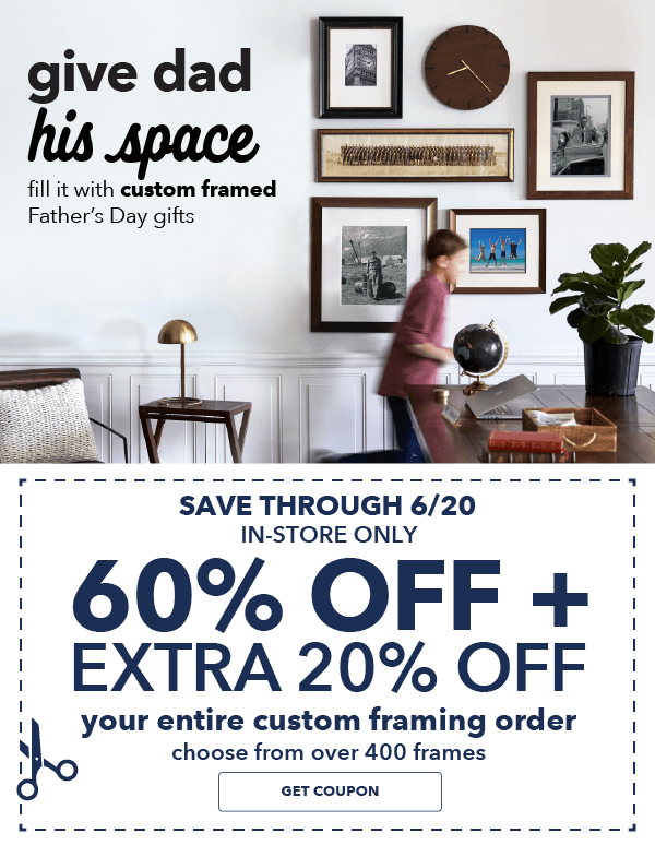 Save through 6/20. 60% off + extra 20% off Your Entire Custom Framing Order. Choose from over 400 Frames. GET COUPON.