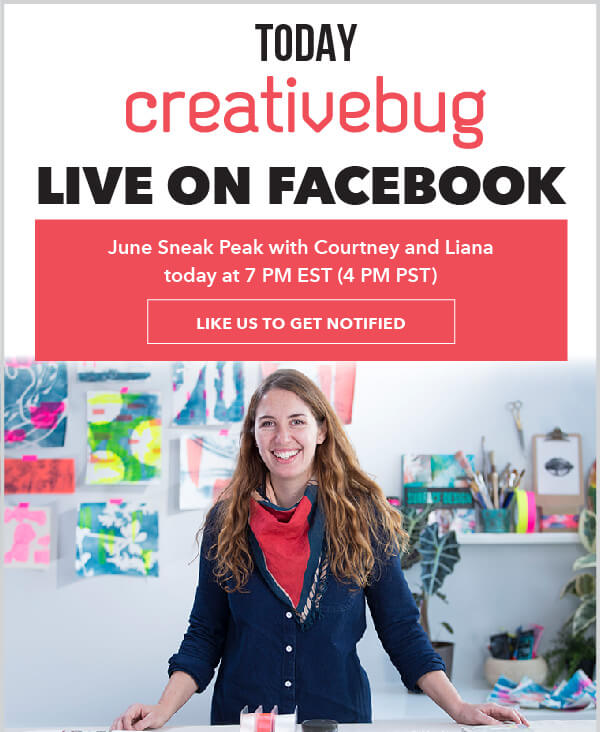 Learn With CreativeBug. Facebook Live: June Sneak Peak with Courtney and Liana. LIKE US TO GET NOTIFIED.
