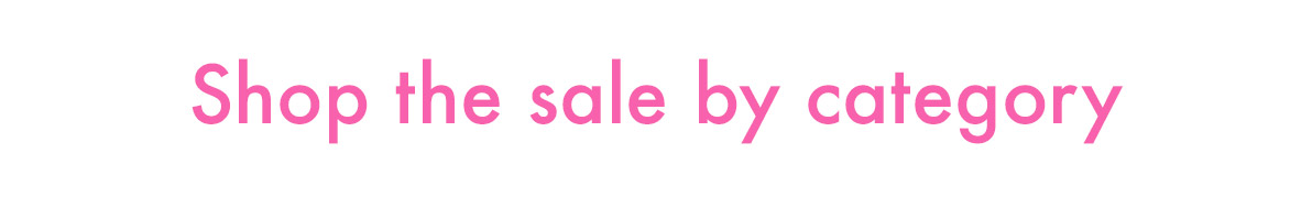 Shop the sale by category