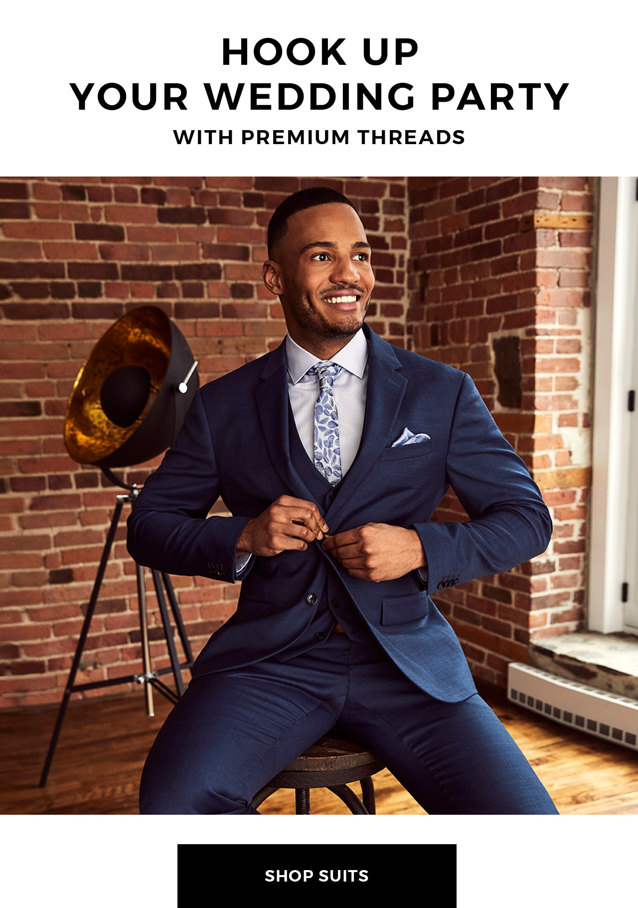 Hook up your wedding party with premium threads. Shop suits.