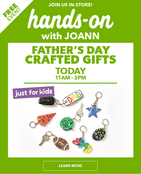 TODAY! Kid's Crafting Event 6/9 - Fathers Day Gift Crafting. LEARN MORE.