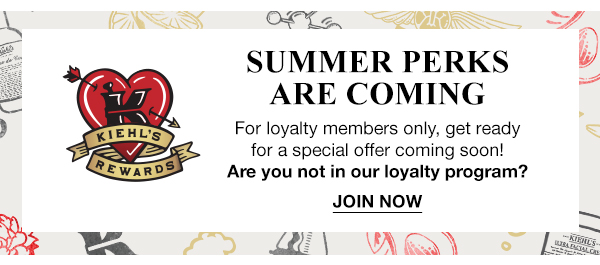 SUMMER PERKS ARE COMING - For loyalty members only, get ready for a special offer coming soon! - Are you not in our loyalty program? - JOIN NOW