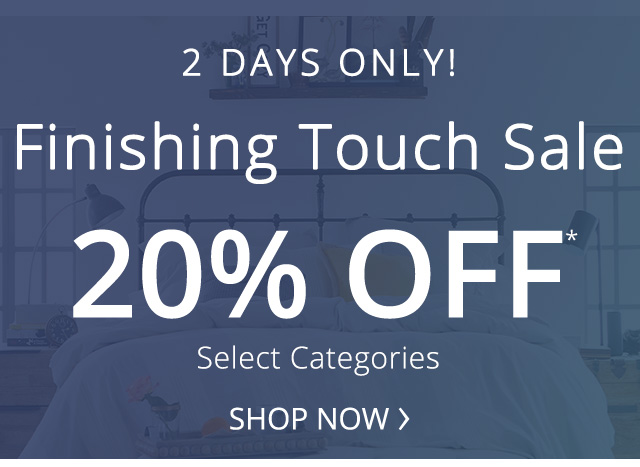 2 Days only! Finishing touch sale, 20% off on select categories.