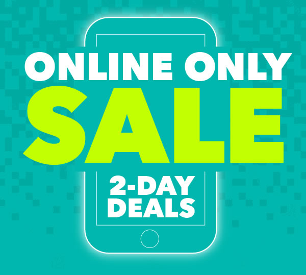 Online Only 2 Day Deals!.