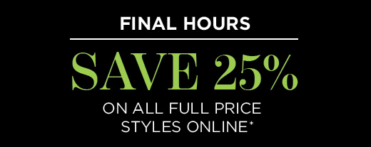 START THE WEEK BY SAVING 25% on all full price styles online & 25% off your purchase of $200+ in stores with barcode!