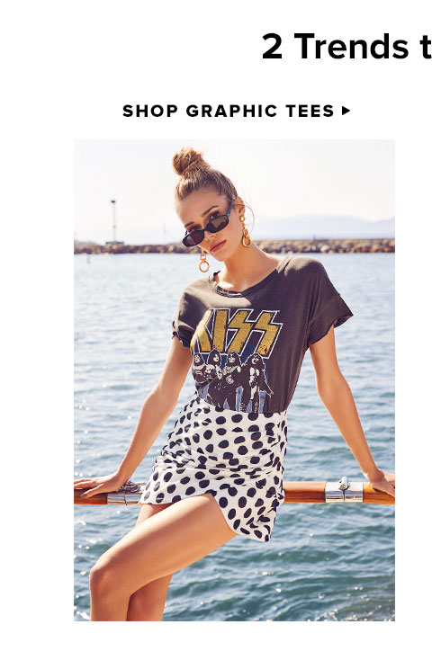 2 Trends to Try Now. Shop Graphic Tees.