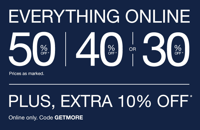 EVERYTHING ONLINE 50% OFF*   PLUS, EXTRA 10% OFF*