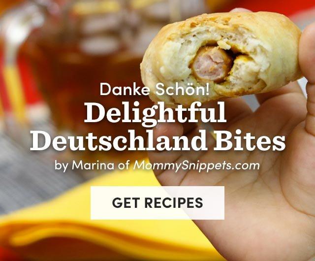 Delightful Deutschland Bites. Get Recipes