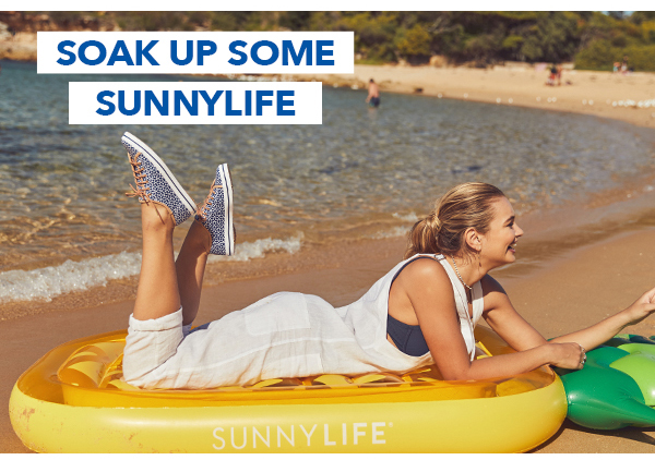 SOAK UP SOME SUNNYLIFE
