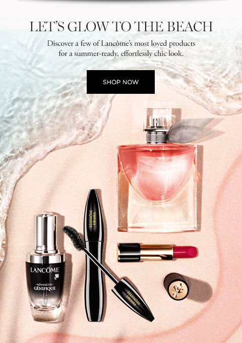LETS GLOW TO THE BEACH  Discover a few of Lancmes most loved products for a summer-ready, effortlessly chic look.  SHOP NOW