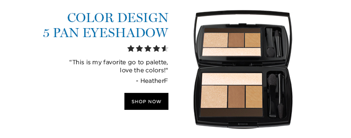 COLOR DESIGN 5 PAN EYESHADOW  'This is my favorite go to palette, love the colors!' - HeatherF  SHOP NOW
