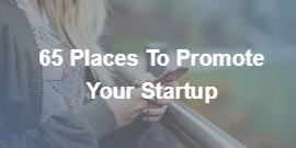 65 Places To Promote Your Startup