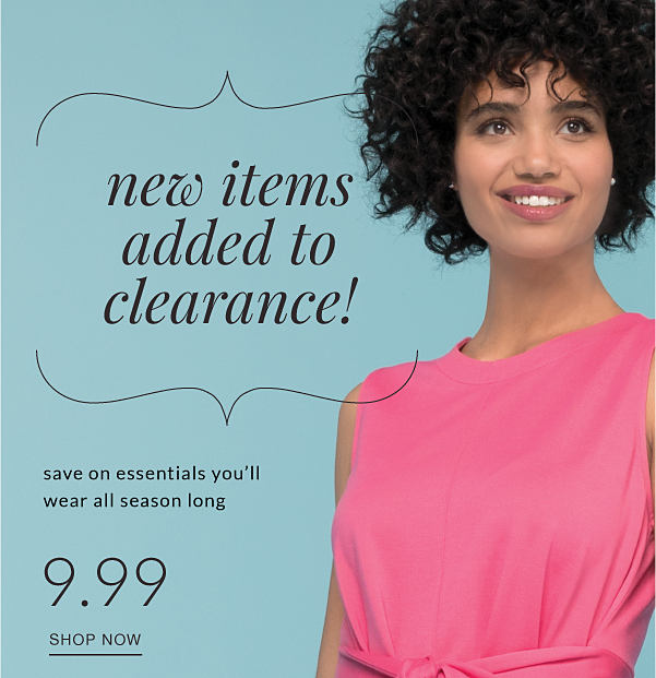new items added to clearance! - save on essentials you'll wear all season long 9.99 shop now