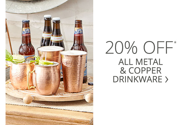 Get up tp 20 precent off all metal and copper drinkware