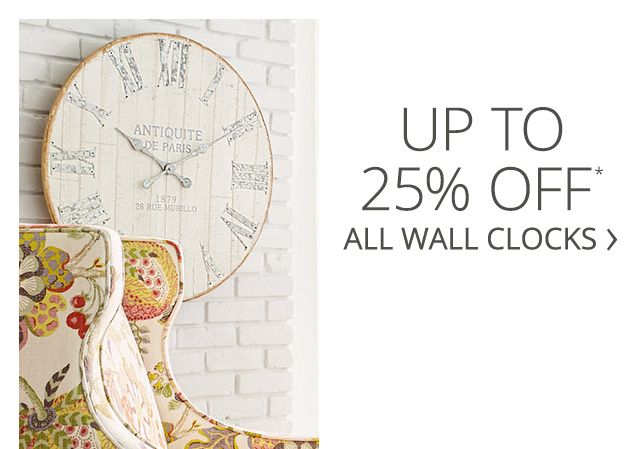 Get up to 25 precent off all wall clocks.