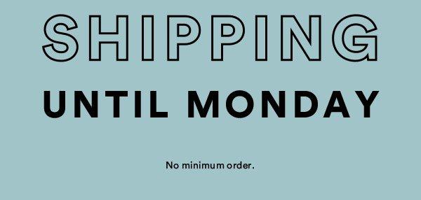 Free Shipping Until Monday   No Minimum Order   Shop Now